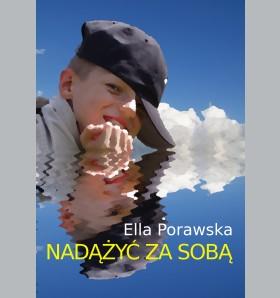 """""""Nie, niech on nie umiera!"""" Książka Elli Porawskiej """"Nadążyć za sobą"""" już w księgarniach"""
