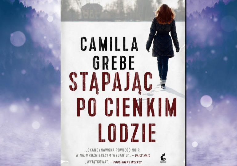 """Camilla Grebe """"Stąpając po cienkim lodzie"""""""