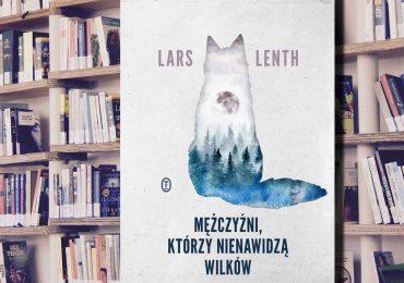 """A. Pietrzyk o książkach: Lars Lenth """"Mężczyźni, którzy nienawidzą wilków"""""""