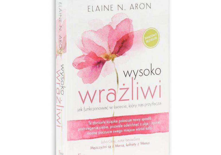 """Elaine N. Aron """"Wysoko wrażliwi. Jak funkcjonować w świecie, który nas przytłacza"""""""