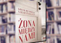 """A. Pietrzyk o książkach: Sarah Pekkanen, Greer Hendricks """"Żona między nami"""""""
