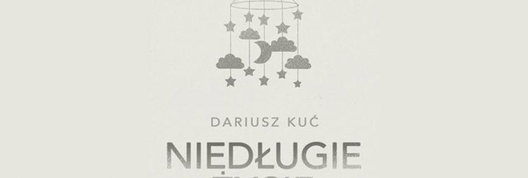"""Nikt nie chce, czyli Dariusz Kuć """"Niedługie życie"""""""