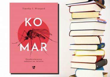 """Warto przeczytać: """"Komar. Najokrutniejszy zabójca na świecie"""""""