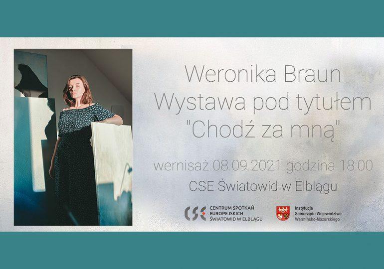 Chodź za mną - wernisaż wystawy Weroniki Braun