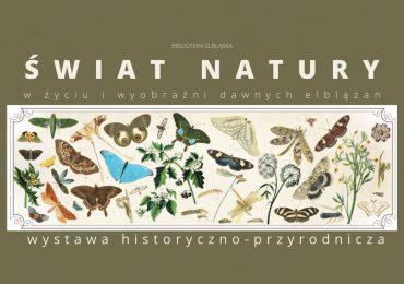 Świat natury w życiu i wyobraźni dawnych elblążan: otwarcie wystawy
